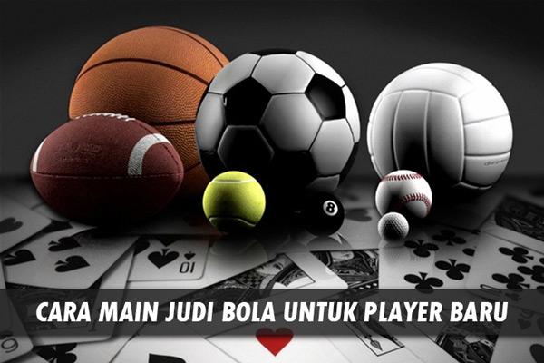 Cara Main Judi Bola Untuk Player Baru